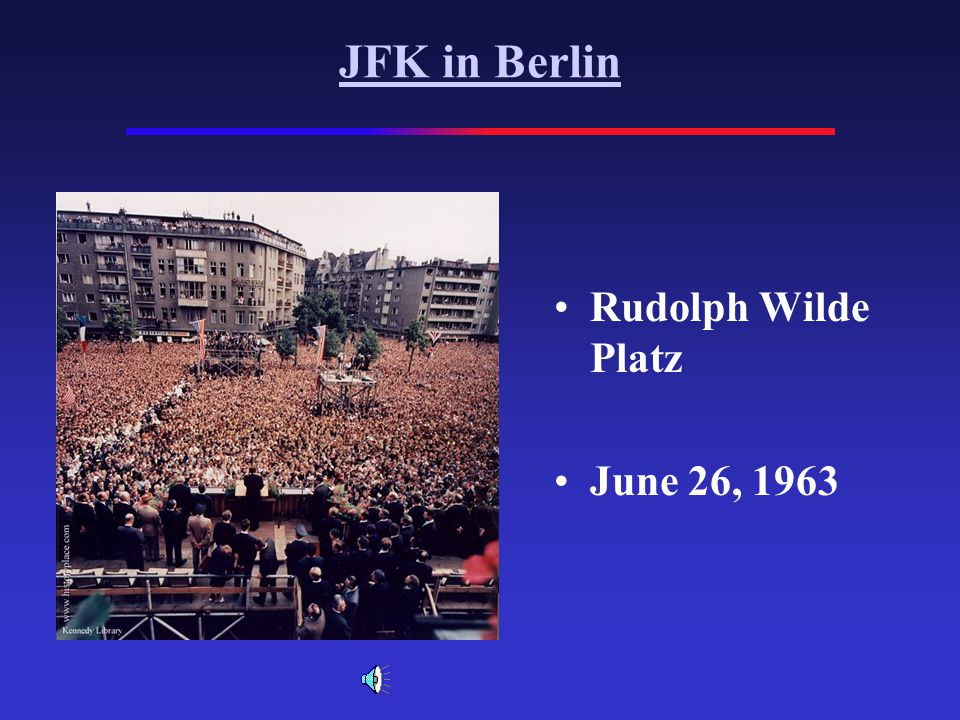 JFK in Berlin Rudolph Wilde Platz June 26, 1963