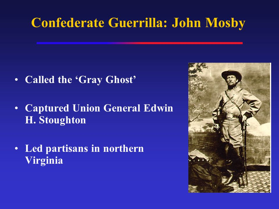 Confederate Guerrilla: John Mosby Called the 'Gray Ghost' Captured Union General Edwin H.