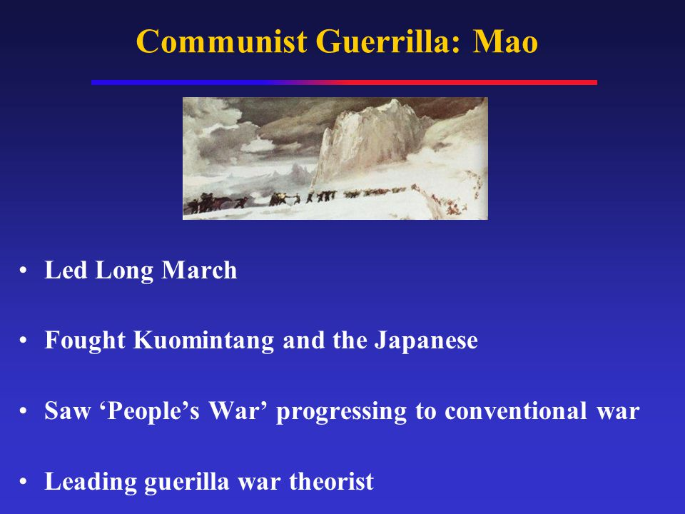 Communist Guerrilla: Mao Led Long March Fought Kuomintang and the Japanese Saw 'People's War' progressing to conventional war Leading guerilla war theorist