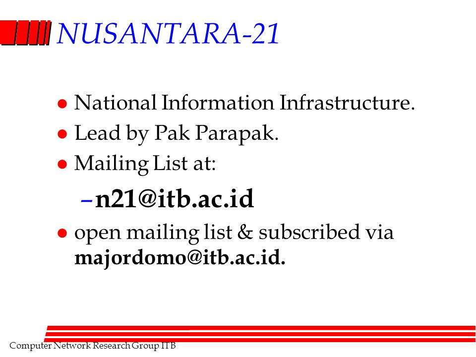Computer Network Research Group ITB NUSANTARA-21 l National Information Infrastructure. l Lead by Pak Parapak. l Mailing List at: – n21@itb.ac.id l op