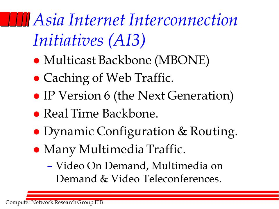 Computer Network Research Group ITB Asia Internet Interconnection Initiatives (AI3) l Multicast Backbone (MBONE) l Caching of Web Traffic.
