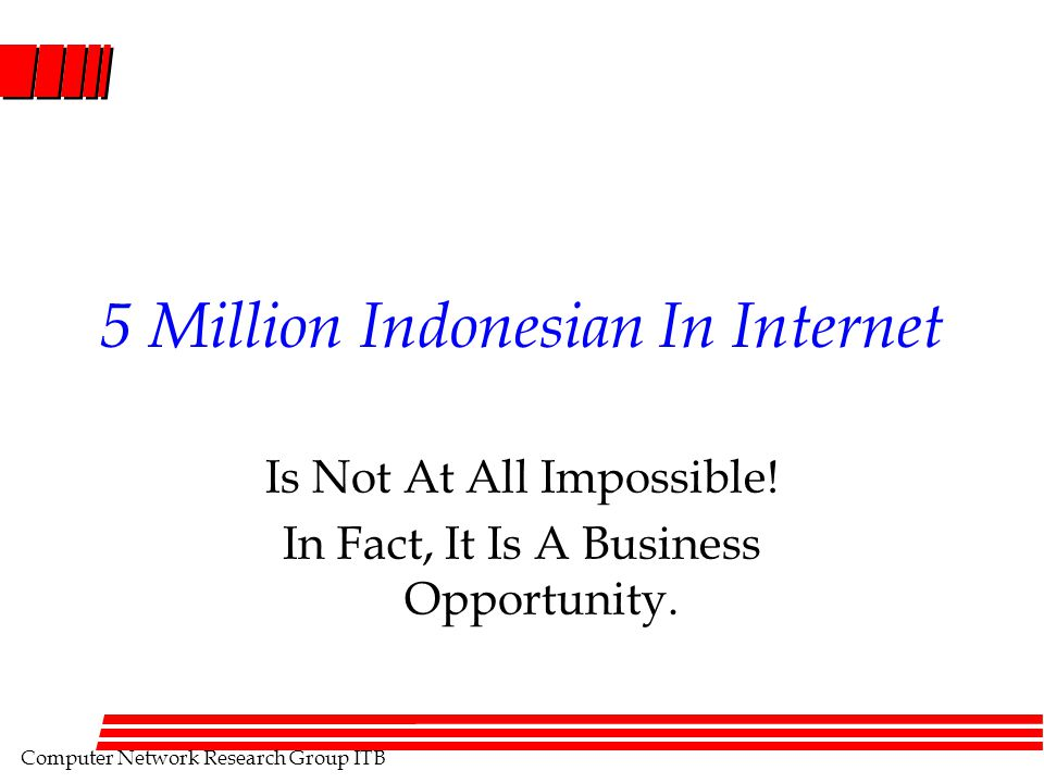 Computer Network Research Group ITB 5 Million Indonesian In Internet Is Not At All Impossible.