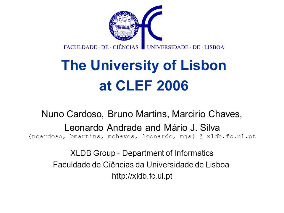 Nuno Cardoso, Bruno Martins, Marcirio Chaves, Leonardo Andrade and Mário J. Silva XLDB Group - Department of Informatics Faculdade de Ciências da Univ