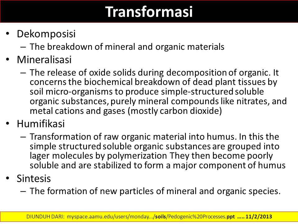 Transformasi Dekomposisi – The breakdown of mineral and organic materials Mineralisasi – The release of oxide solids during decomposition of organic.