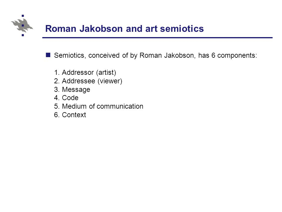 Roman Jakobson and art semiotics Semiotics, conceived of by Roman Jakobson, has 6 components: 1.