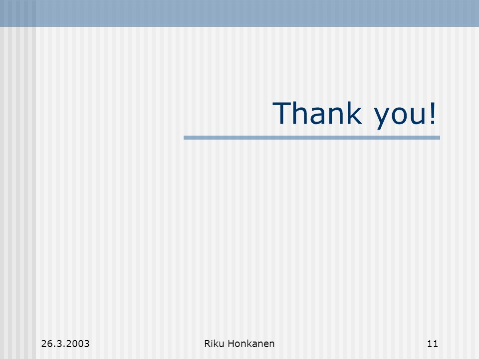 26.3.2003Riku Honkanen11 Thank you!