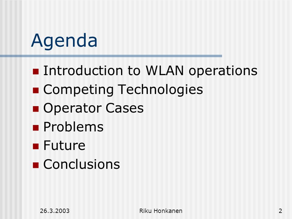 Riku Honkanen2 Agenda Introduction to WLAN operations Competing Technologies Operator Cases Problems Future Conclusions