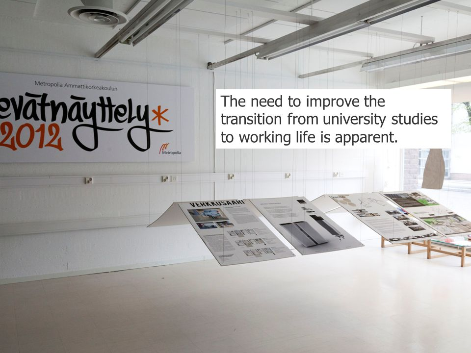 The need to improve the transition from university studies to working life is apparent.