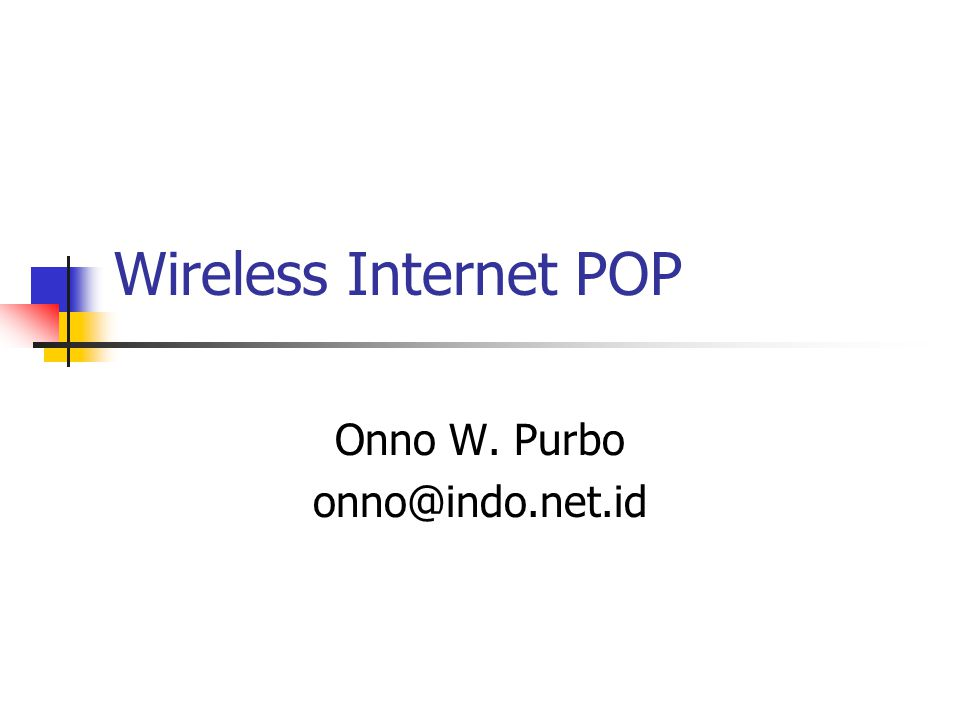 Wireless Internet POP Onno W. Purbo onno@indo.net.id