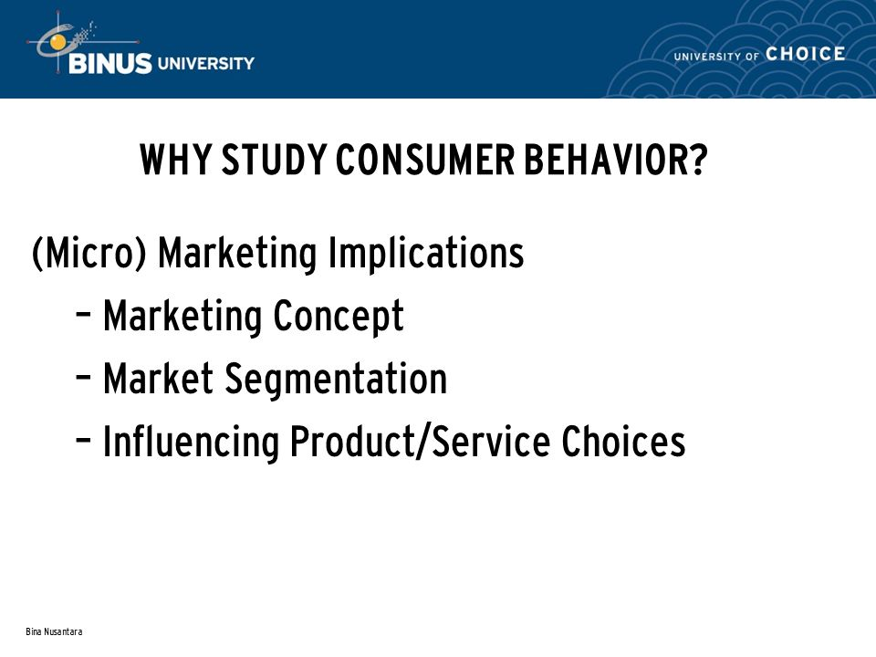 Bina Nusantara WHY STUDY CONSUMER BEHAVIOR.