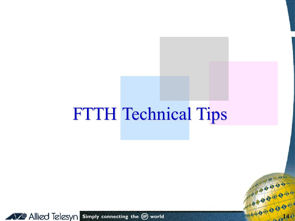 - 14 - Copyright Allied Telesis 2001 14 FTTH Technical Tips