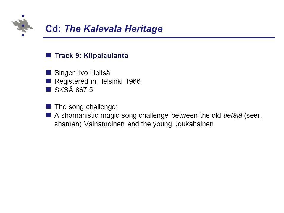 Cd: The Kalevala Heritage Track 9: Kilpalaulanta Singer Iivo Lipitsä Registered in Helsinki 1966 SKSÄ 867:5 The song challenge: A shamanistic magic song challenge between the old tietäjä (seer, shaman) Väinämöinen and the young Joukahainen