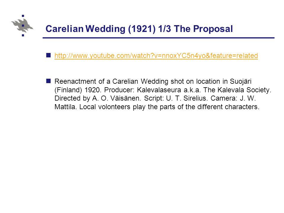 Carelian Wedding (1921) 1/3 The Proposal http://www.youtube.com/watch?v=nnoxYC5n4yo&feature=related Reenactment of a Carelian Wedding shot on location in Suojäri (Finland) 1920.