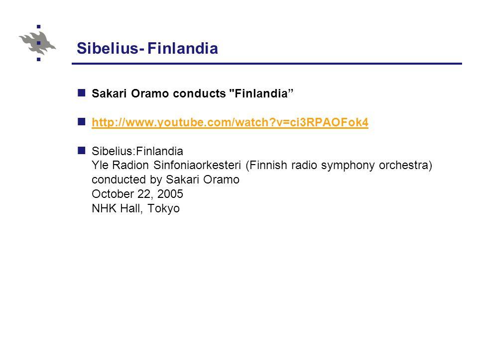 Sibelius- Finlandia Sakari Oramo conducts Finlandia http://www.youtube.com/watch?v=ci3RPAOFok4 Sibelius:Finlandia Yle Radion Sinfoniaorkesteri (Finnish radio symphony orchestra) conducted by Sakari Oramo October 22, 2005 NHK Hall, Tokyo