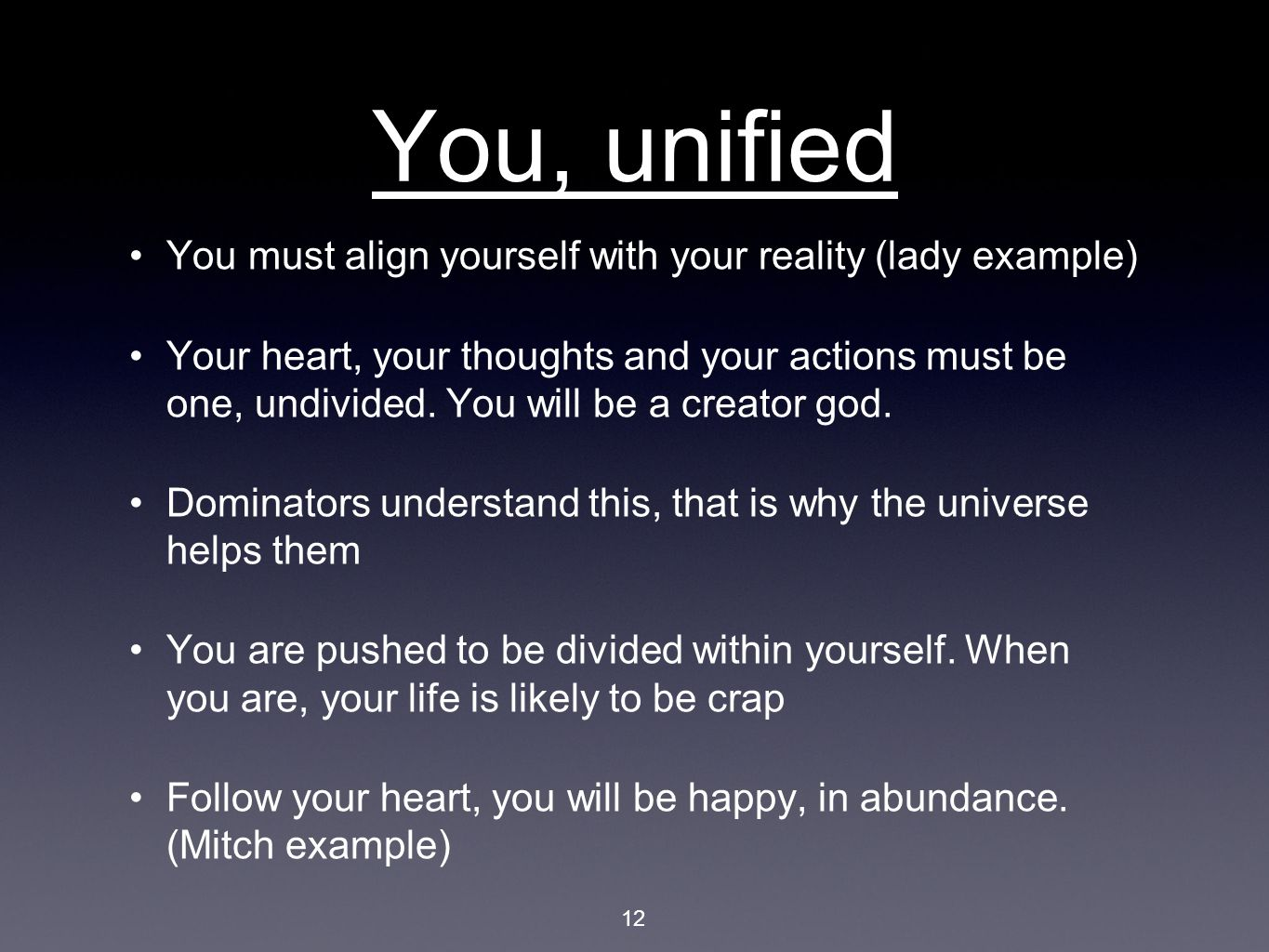 You, unified You must align yourself with your reality (lady example) Your heart, your thoughts and your actions must be one, undivided.