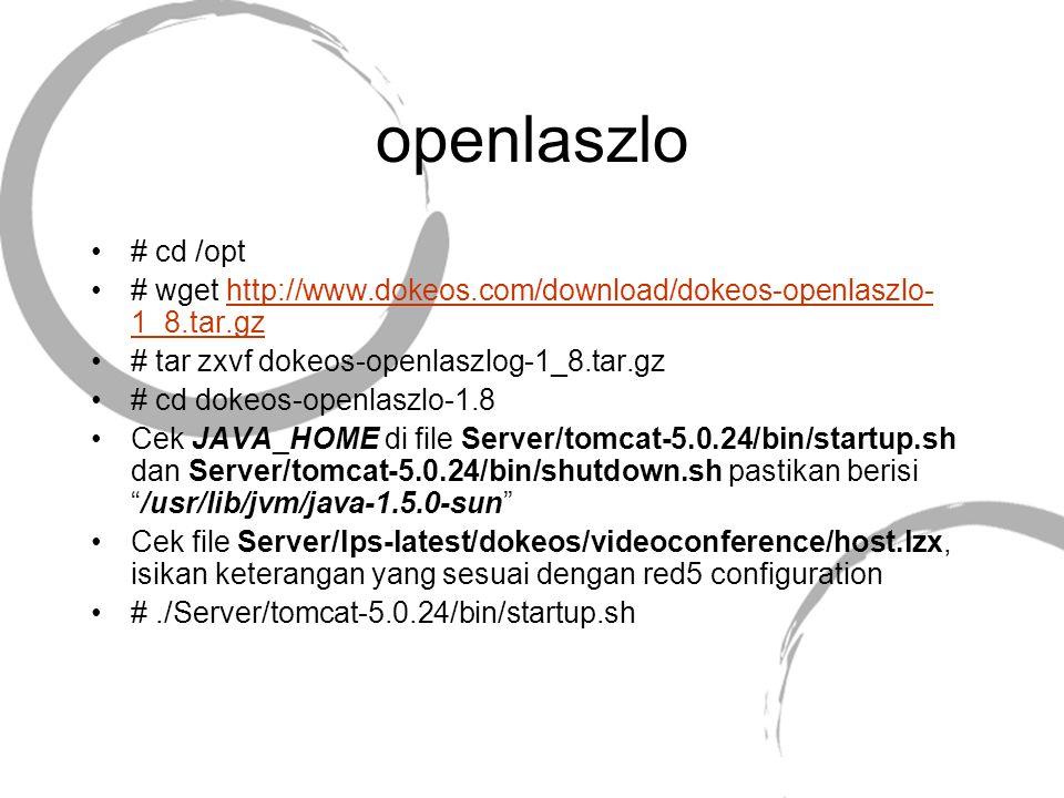 openlaszlo # cd /opt # wget http://www.dokeos.com/download/dokeos-openlaszlo- 1_8.tar.gzhttp://www.dokeos.com/download/dokeos-openlaszlo- 1_8.tar.gz #