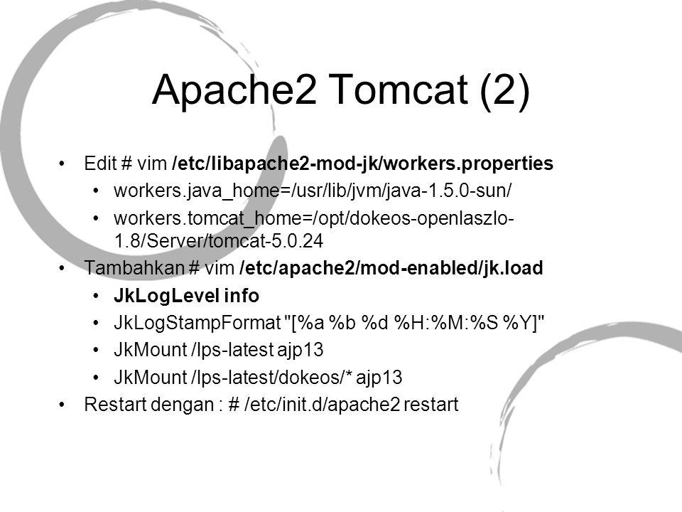 Apache2 Tomcat (2) Edit # vim /etc/libapache2-mod-jk/workers.properties workers.java_home=/usr/lib/jvm/java-1.5.0-sun/ workers.tomcat_home=/opt/dokeos