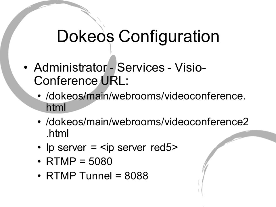 Dokeos Configuration Administrator - Services - Visio- Conference URL: /dokeos/main/webrooms/videoconference. html /dokeos/main/webrooms/videoconferen