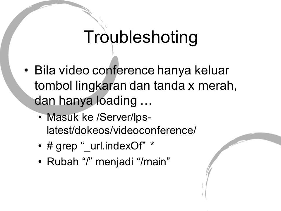 Troubleshoting Bila video conference hanya keluar tombol lingkaran dan tanda x merah, dan hanya loading … Masuk ke /Server/lps- latest/dokeos/videocon