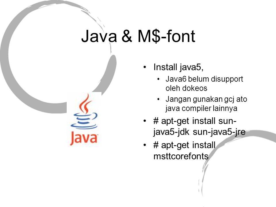 Java & M$-font Install java5, Java6 belum disupport oleh dokeos Jangan gunakan gcj ato java compiler lainnya # apt-get install sun- java5-jdk sun-java
