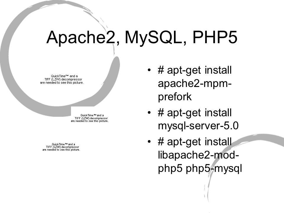 Apache2, MySQL, PHP5 # apt-get install apache2-mpm- prefork # apt-get install mysql-server-5.0 # apt-get install libapache2-mod- php5 php5-mysql