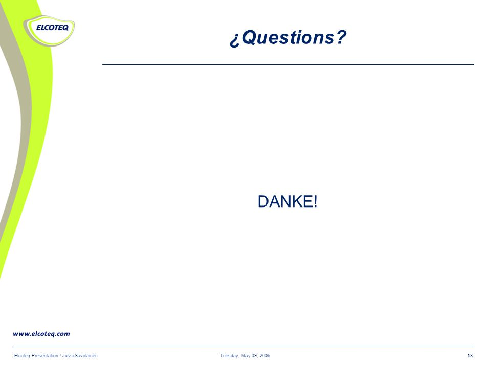 Tuesday, May 09, 2006Elcoteq Presentation / Jussi Savolainen18 ¿Questions? DANKE!