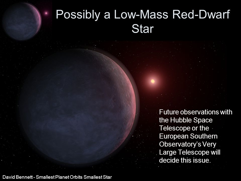 Possibly a Low-Mass Red-Dwarf Star Future observations with the Hubble Space Telescope or the European Southern Observatory's Very Large Telescope will decide this issue.