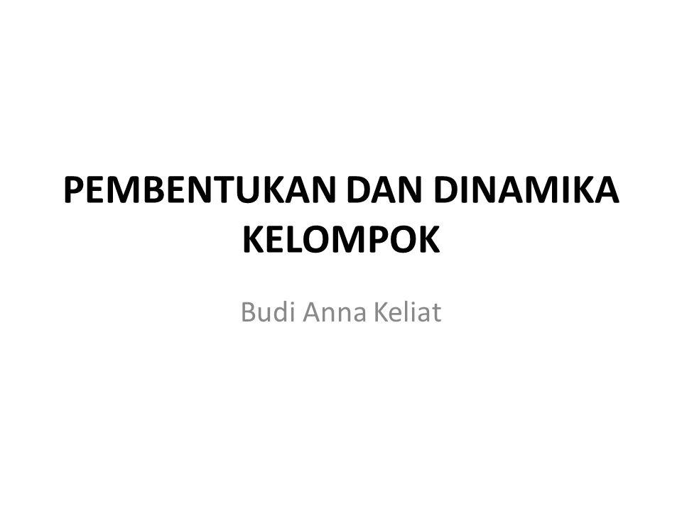 PEMBENTUKAN DAN DINAMIKA KELOMPOK Budi Anna Keliat
