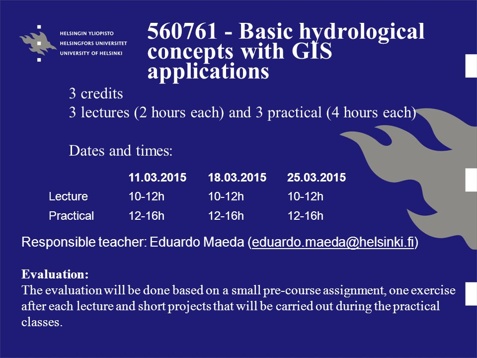 560761 - Basic hydrological concepts with GIS applications 3 credits 3 lectures (2 hours each) and 3 practical (4 hours each) Dates and times: 11.03.2