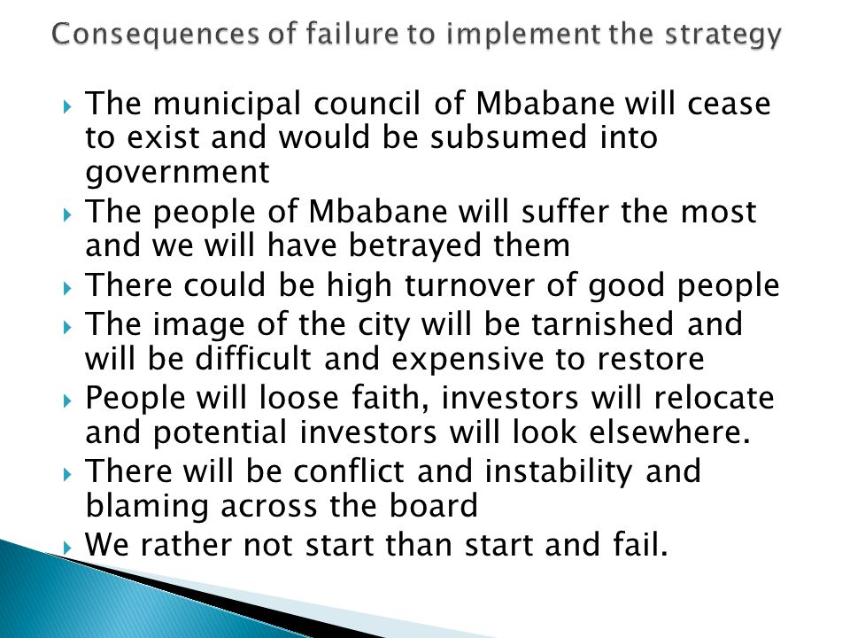  The municipal council of Mbabane will cease to exist and would be subsumed into government  The people of Mbabane will suffer the most and we will