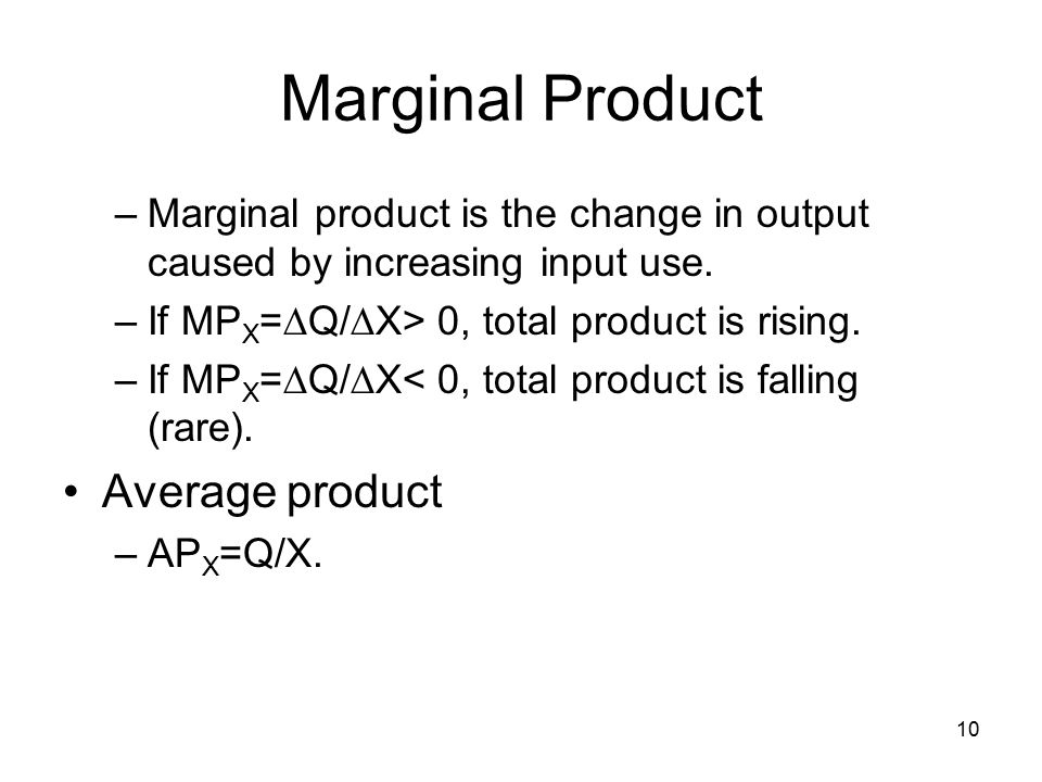 10 Marginal Product –Marginal product is the change in output caused by increasing input use.