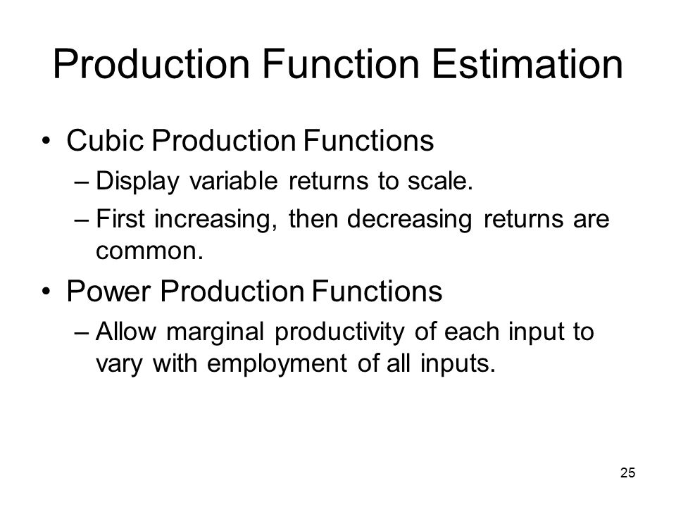 25 Production Function Estimation Cubic Production Functions –Display variable returns to scale.