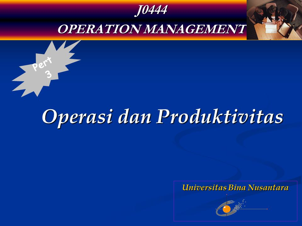 J0444 OPERATION MANAGEMENT Operasi dan Produktivitas Pert 3 Universitas Bina Nusantara