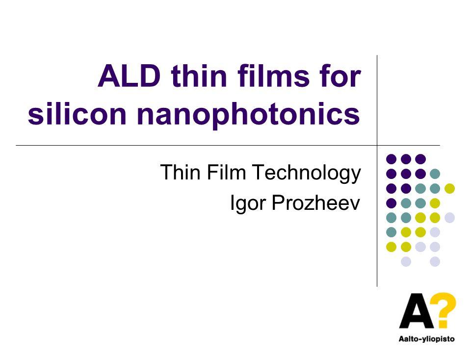 ALD thin films for silicon nanophotonics Thin Film Technology Igor Prozheev