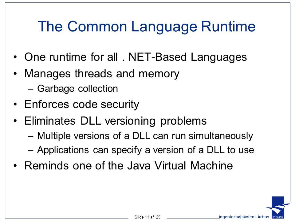 Ingeniørhøjskolen i Århus Slide 11 af 29 The Common Language Runtime One runtime for all.
