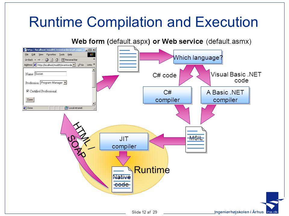 Ingeniørhøjskolen i Århus Slide 12 af 29 Runtime Compilation and Execution Native code C# code Visual Basic.NET code Which language.