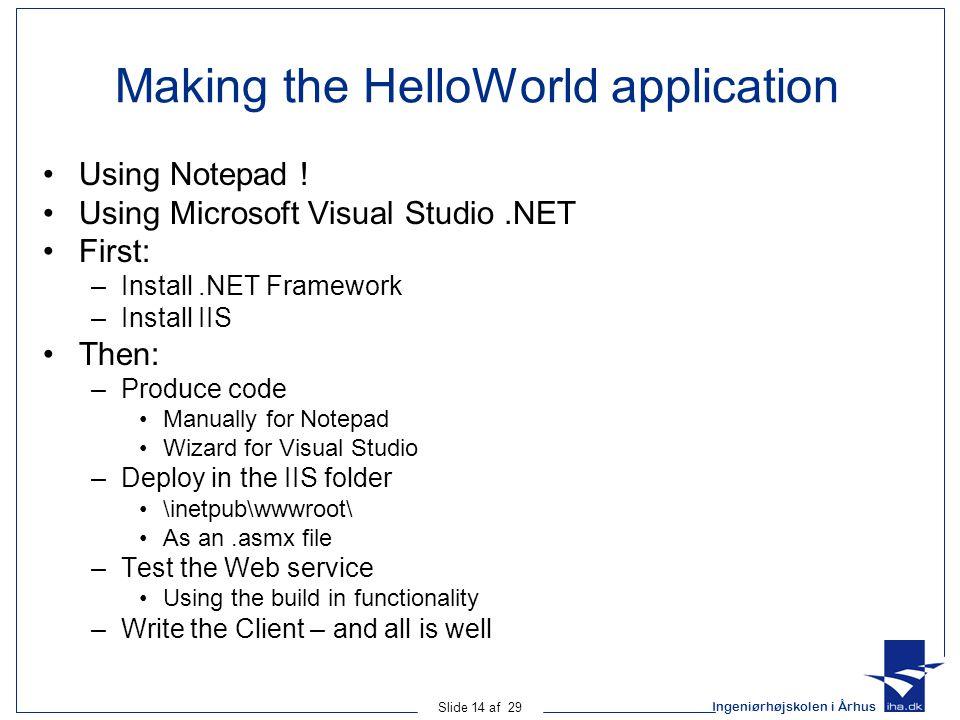 Ingeniørhøjskolen i Århus Slide 14 af 29 Making the HelloWorld application Using Notepad .