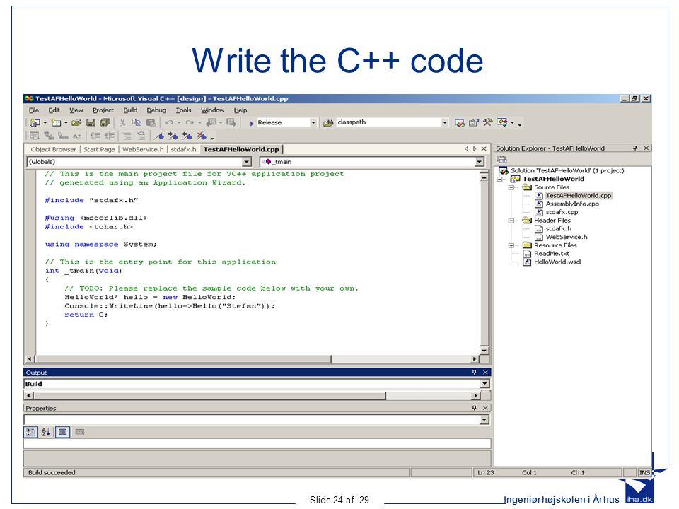 Ingeniørhøjskolen i Århus Slide 24 af 29 Write the C++ code
