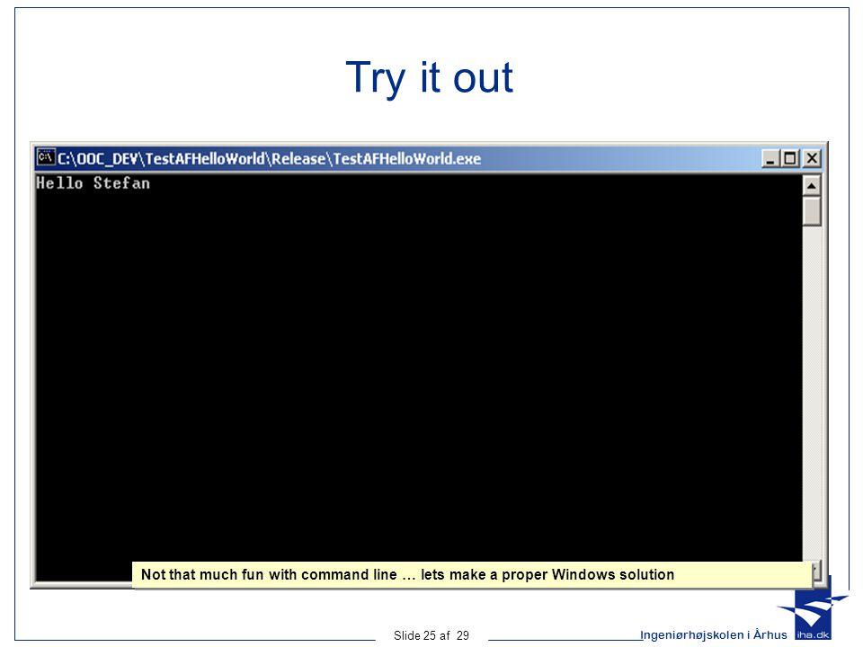 Ingeniørhøjskolen i Århus Slide 25 af 29 Try it out Not that much fun with command line … lets make a proper Windows solution