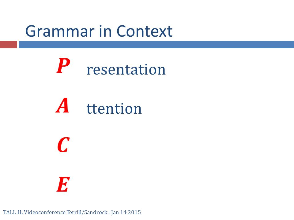PACEPACE resentation ttention Grammar in Context TALL-IL Videoconference Terrill/Sandrock - Jan 14 2015