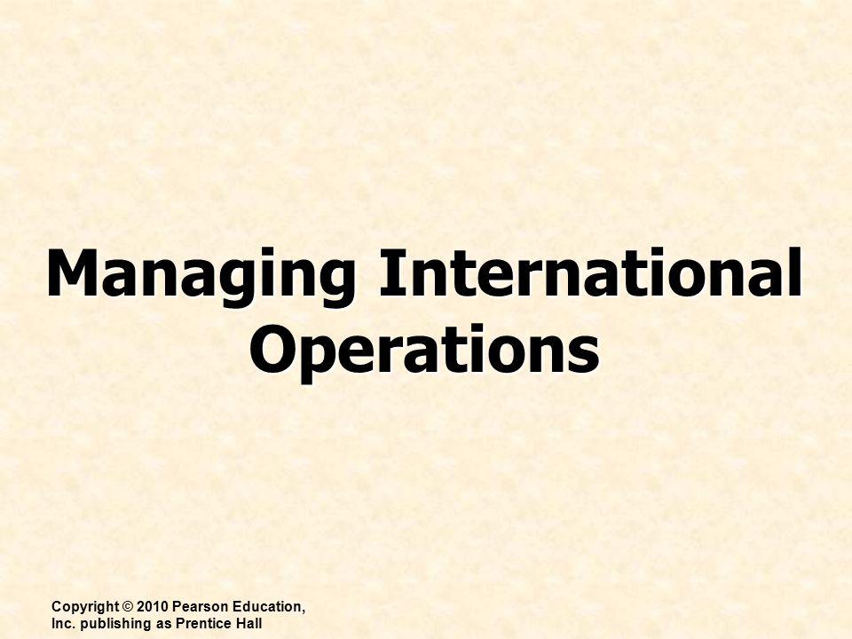 Managing International Operations Copyright © 2010 Pearson Education, Inc.