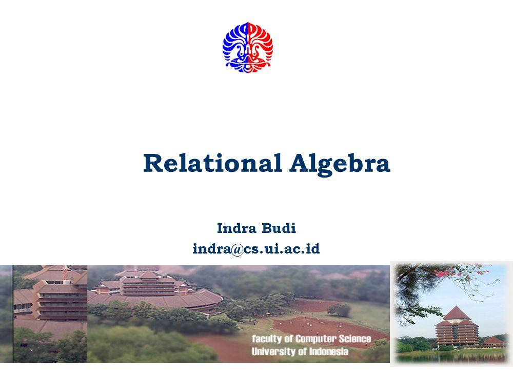 Relational Algebra Indra Budi indra@cs.ui.ac.id
