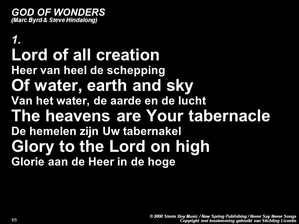 Copyright met toestemming gebruikt van Stichting Licentie © 2000 Storm Boy Music / New Spring Publishing / Never Say Never Songs 1/5 GOD OF WONDERS (Marc Byrd & Steve Hindalong) 1.