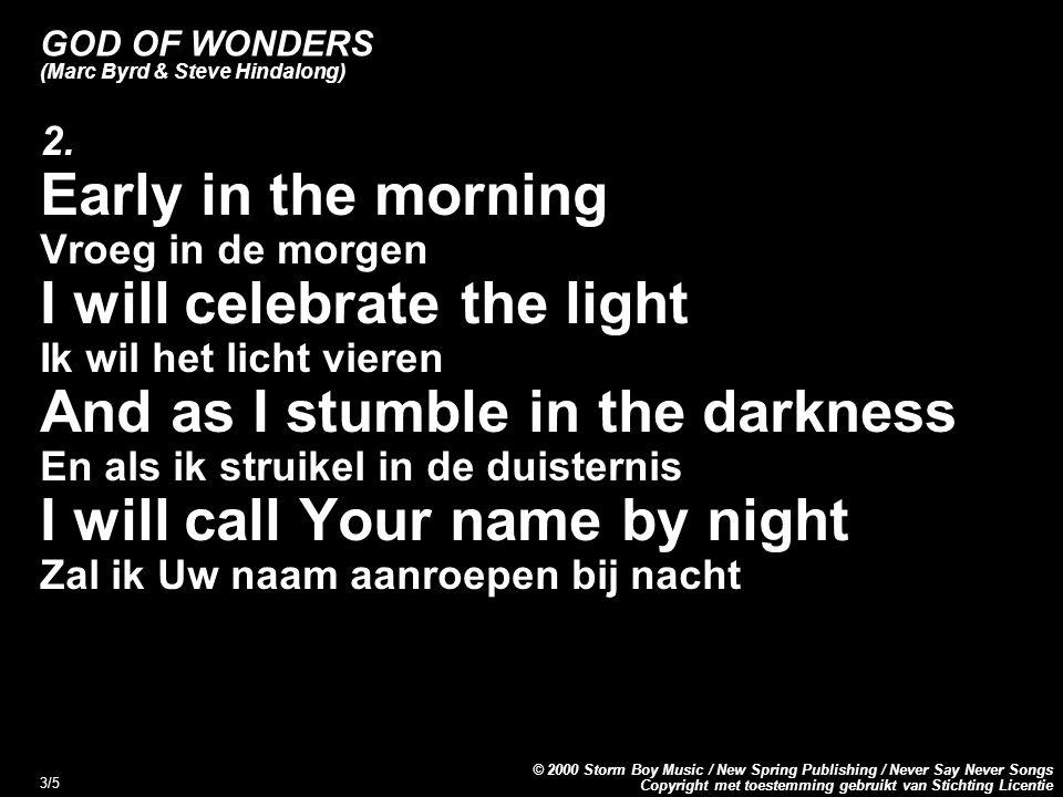 Copyright met toestemming gebruikt van Stichting Licentie © 2000 Storm Boy Music / New Spring Publishing / Never Say Never Songs 3/5 GOD OF WONDERS (Marc Byrd & Steve Hindalong) 2.