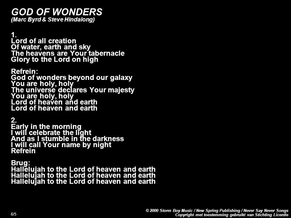 Copyright met toestemming gebruikt van Stichting Licentie © 2000 Storm Boy Music / New Spring Publishing / Never Say Never Songs 6/5 GOD OF WONDERS (Marc Byrd & Steve Hindalong) 1.