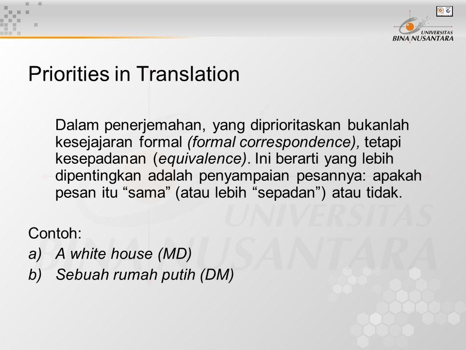 Priorities in Translation Dalam penerjemahan, yang diprioritaskan bukanlah kesejajaran formal (formal correspondence), tetapi kesepadanan (equivalence).