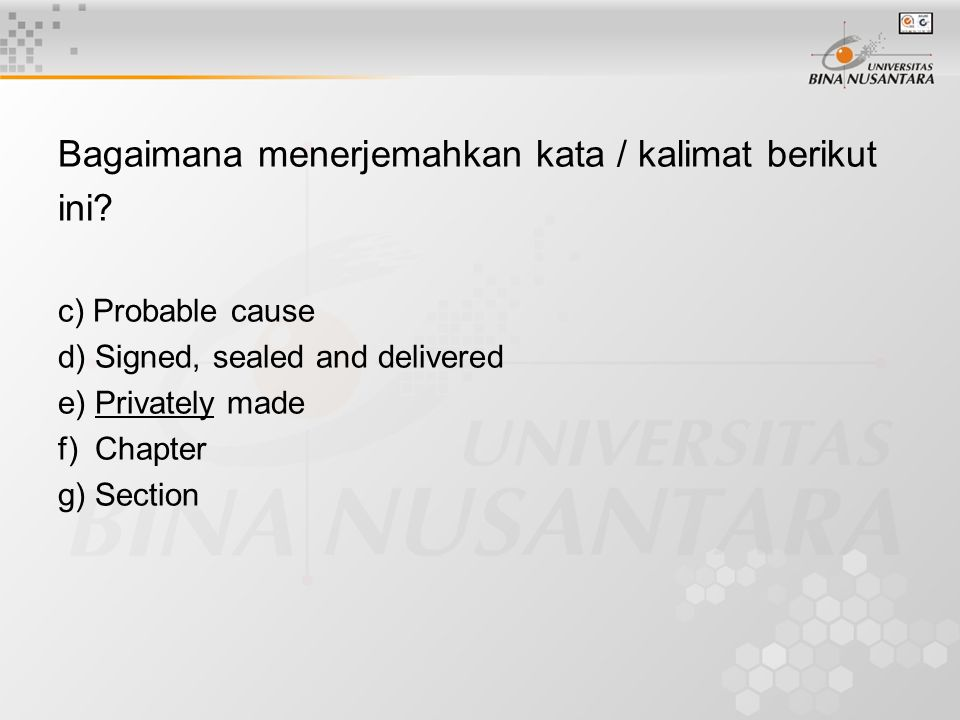 Bagaimana menerjemahkan kata / kalimat berikut ini? c) Probable cause d) Signed, sealed and delivered e) Privately made f) Chapter g) Section