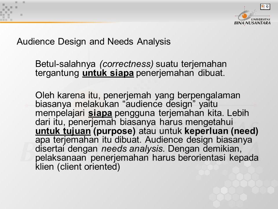 Audience Design and Needs Analysis Betul-salahnya (correctness) suatu terjemahan tergantung untuk siapa penerjemahan dibuat.