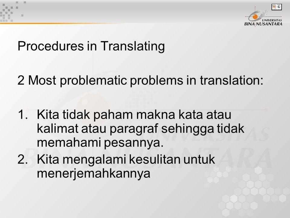 Procedures in Translating 2 Most problematic problems in translation: 1.Kita tidak paham makna kata atau kalimat atau paragraf sehingga tidak memahami pesannya.