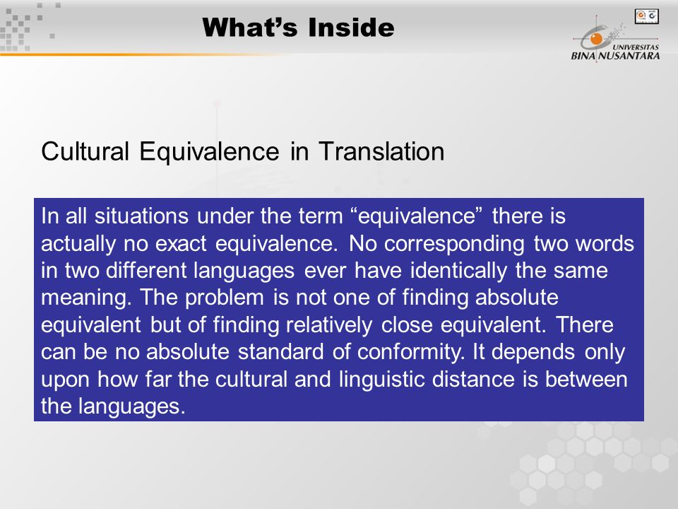 "What's Inside Cultural Equivalence in Translation In all situations under the term ""equivalence"" there is actually no exact equivalence. No correspond"